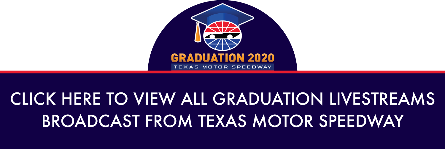 Click here to view all graduation livestreams broadcast from Texas Motor Speedway