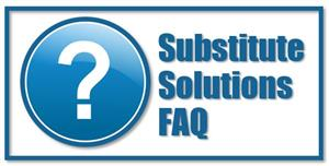 Substitute Solutions FAQ