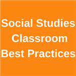 Social Studies Classroom Best Practices
