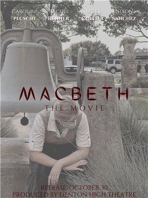 Denton HS Theatre Presents: Macbeth, The Movie