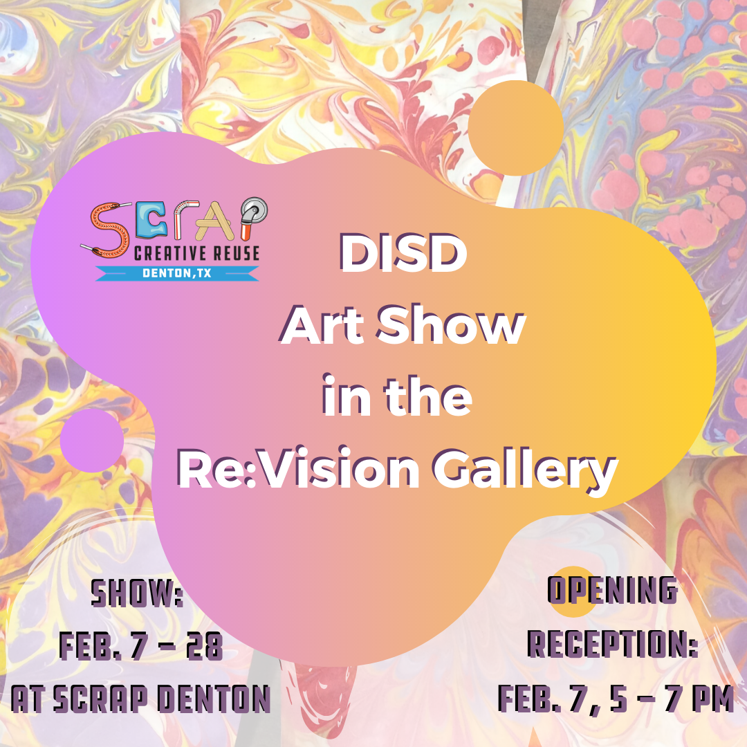 SCRAP hosts DISD Art Show in the Re:Vision Gallery, Feb 7-28