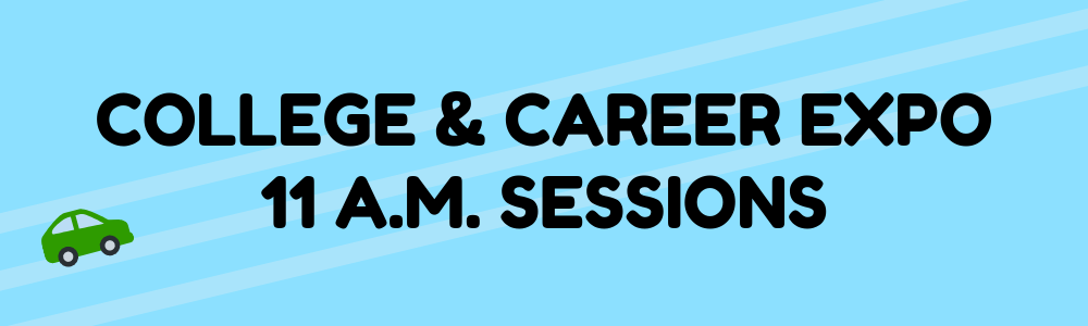 College & Career Expo 11 a.m. Sessions